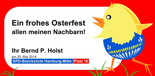 Ein frohes und besinnliches Osterfest allen meinen Nachbarn! Ihr Bernd P. Holst
